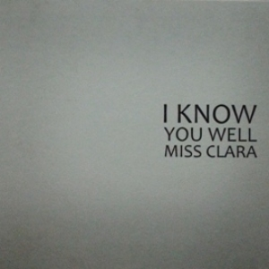I Know You Well Miss Clara